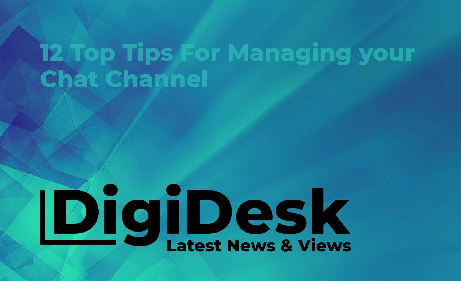 Blog banner - Twelve top tips for managing your Chat channels