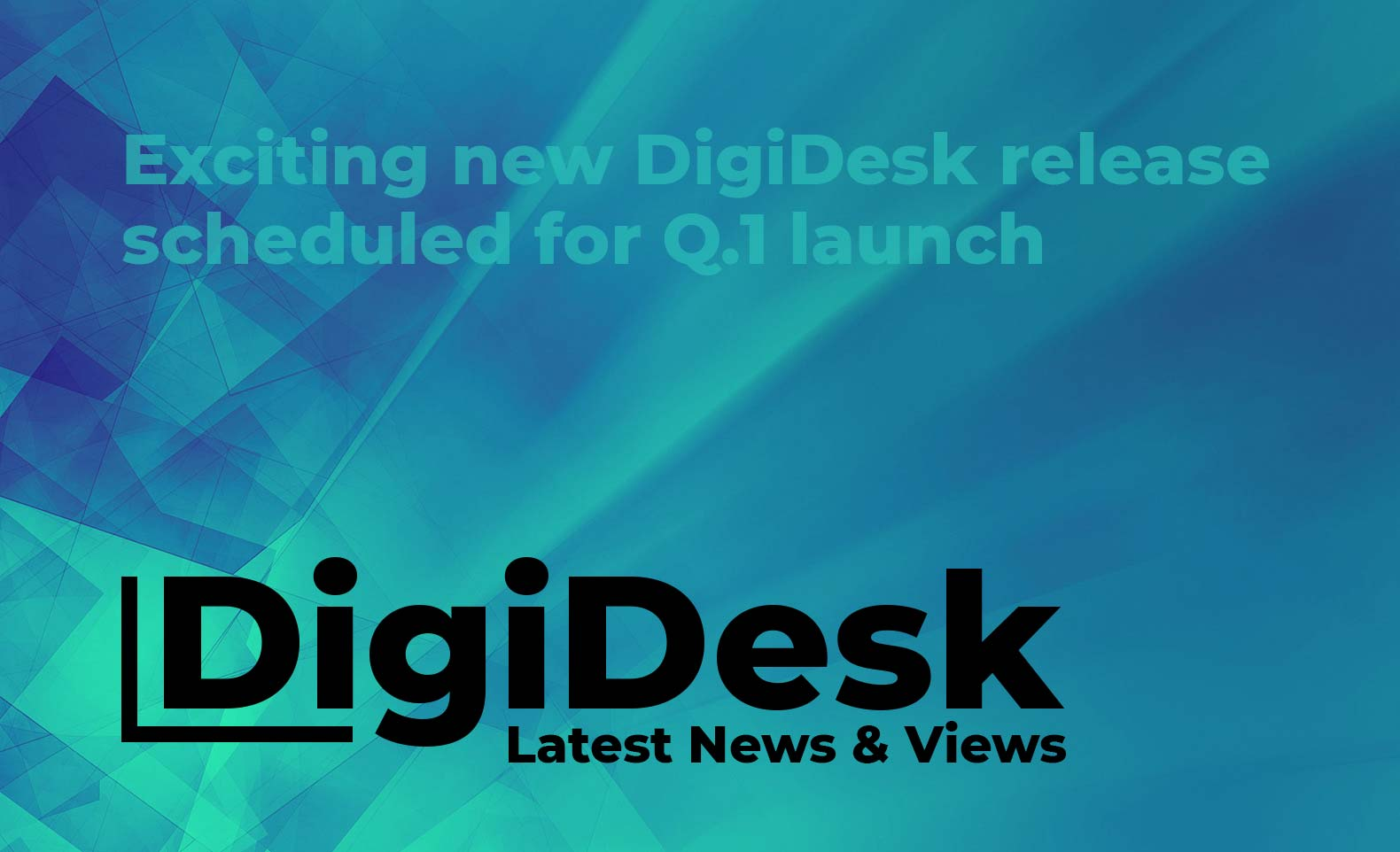 Blog banner - Exciting new DigiDesk release scheduled for Q1 launch