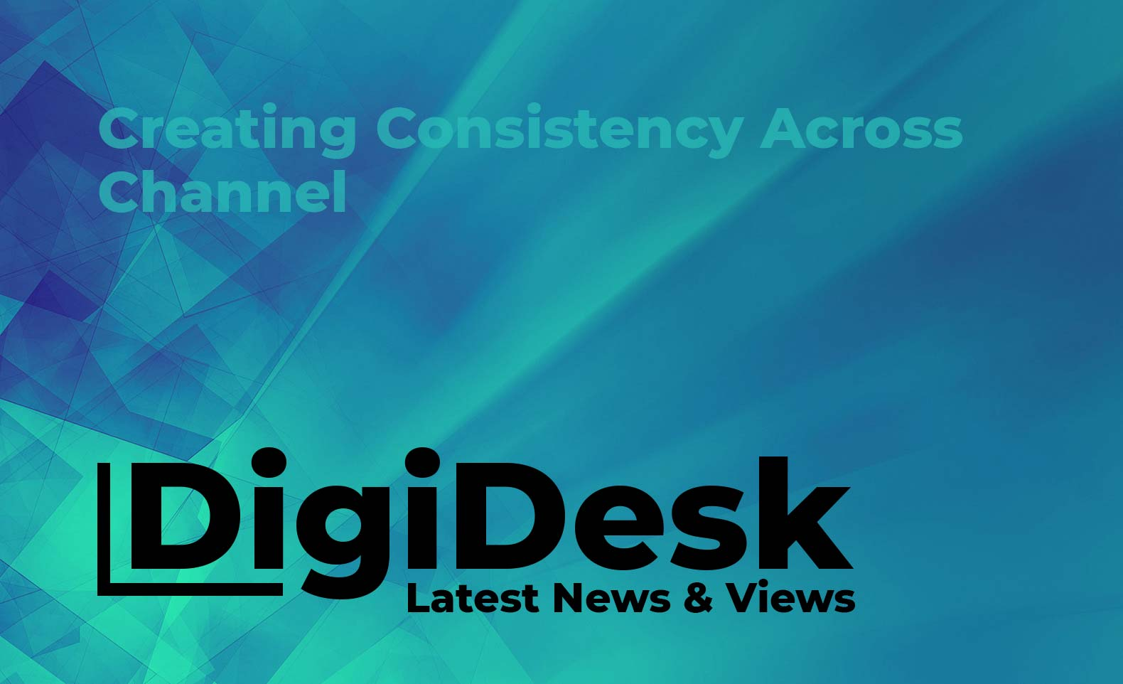 Blog banner - Creating consistency across channel