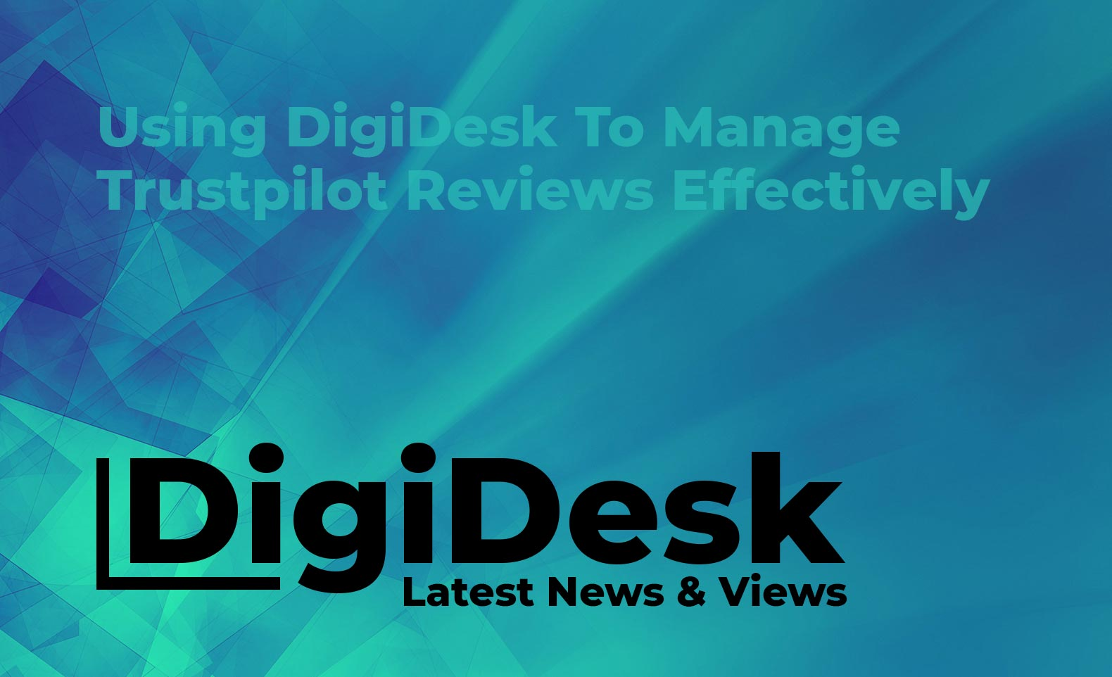 Blog banner - Using DigiDesk to manage Trustpilot reviews effectively