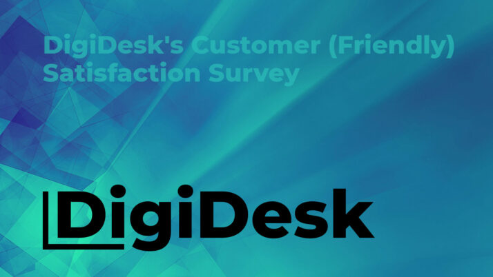 A Customer (Friendly) Satisfaction Survey from DigiDesk