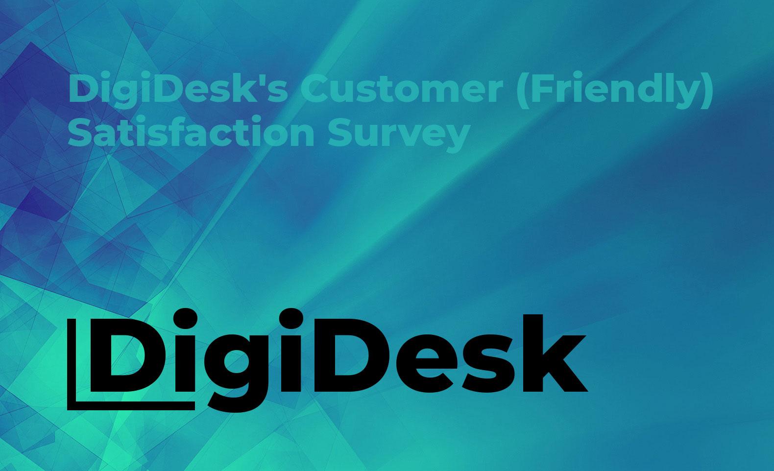 DigiDesk's Customer (Friendly) Satisfaction Survey